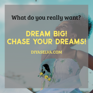 Chase your dreams diya selva