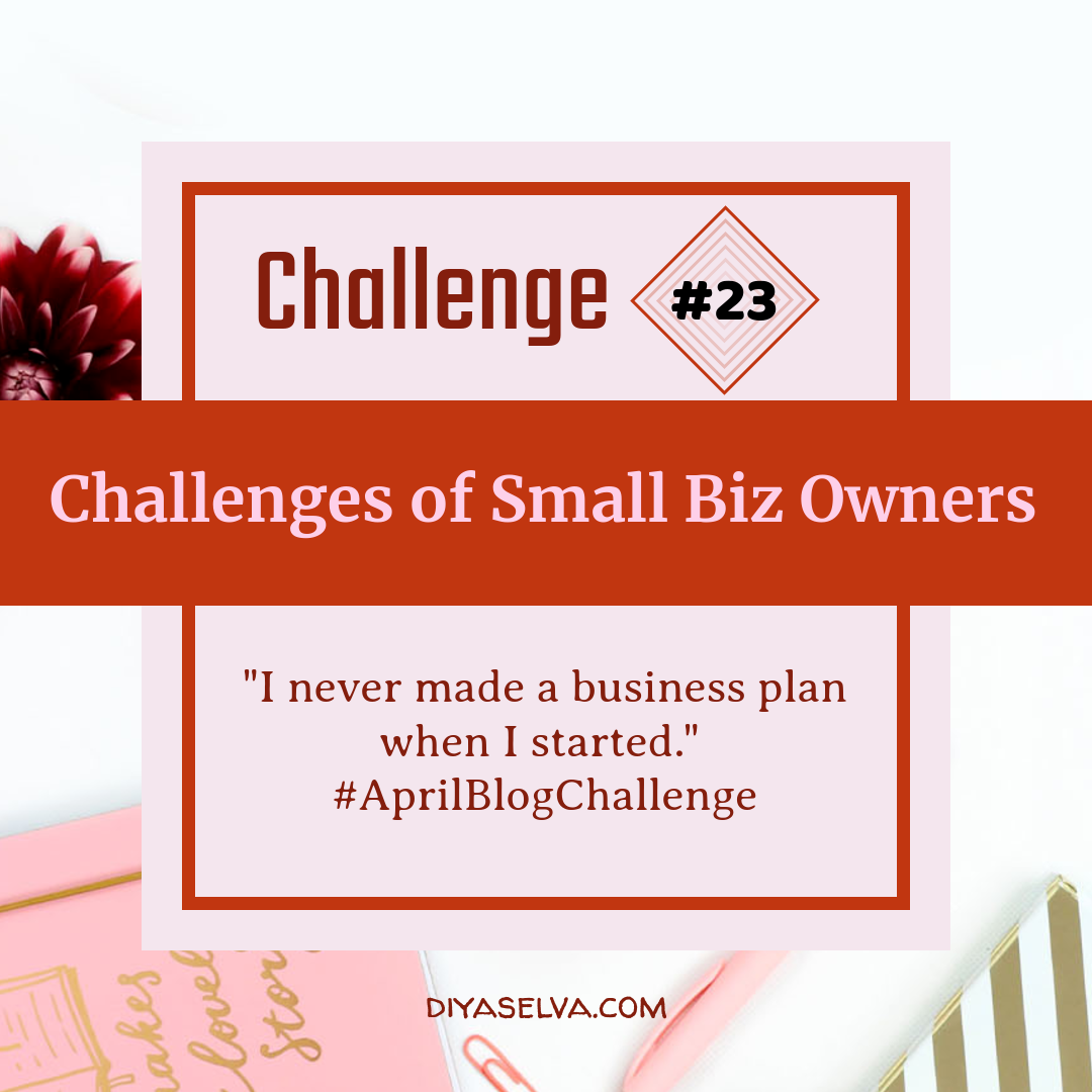 I never made a business plan when I started.